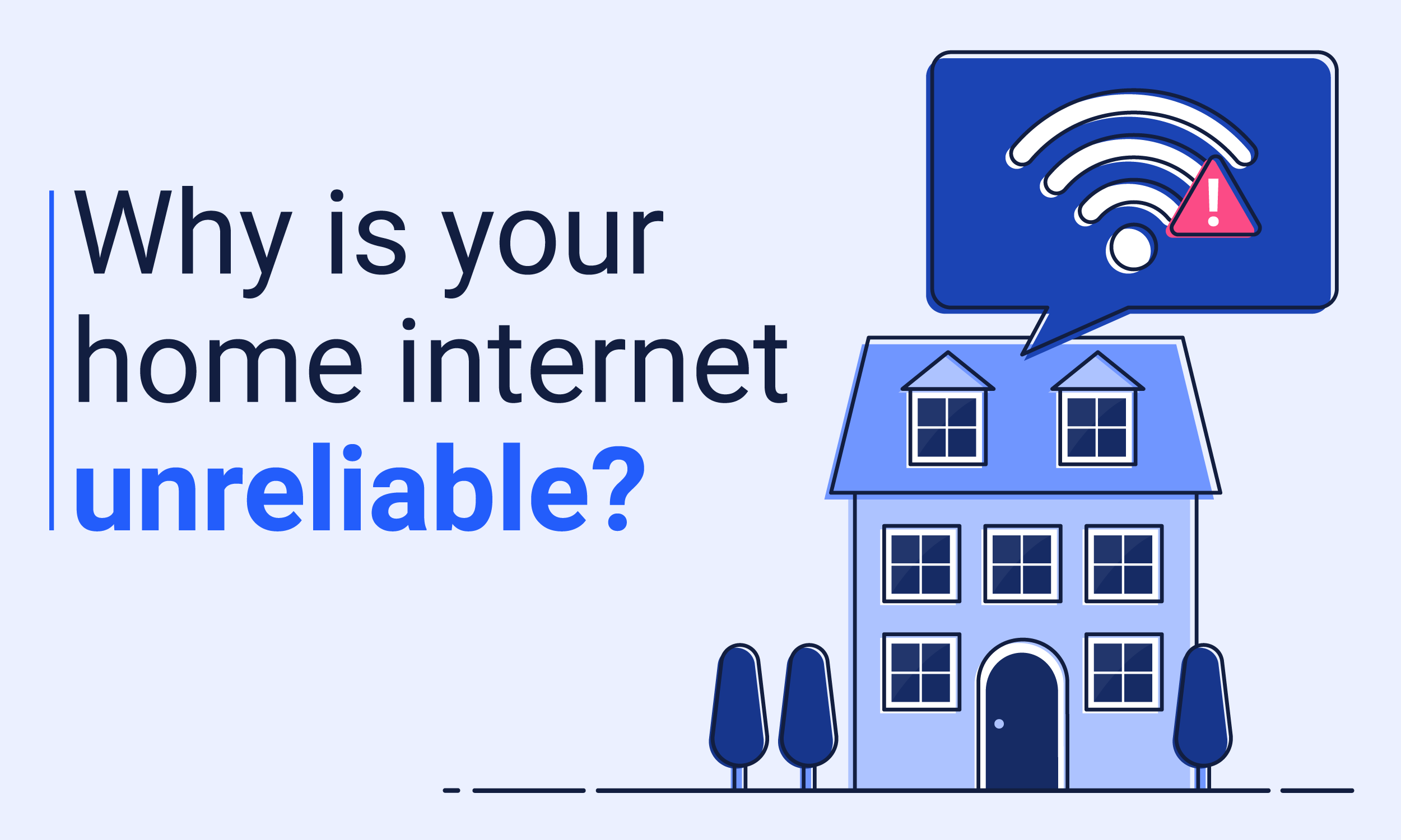 Why is your home internet unreliable